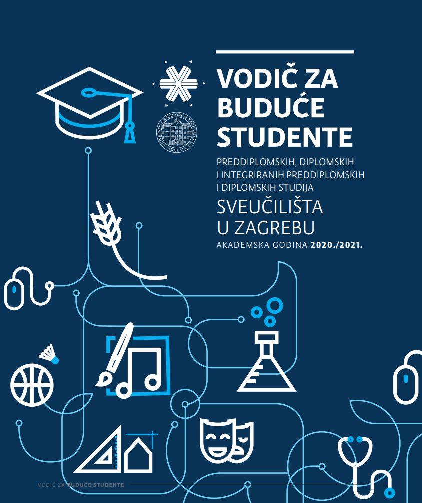 Vodič za buduće studente preddiplomskih, diplomskih i integriranih preddiplomskih i diplomskih studija Sveučilišta u Zagrebu: akademska godina 2020./2021.